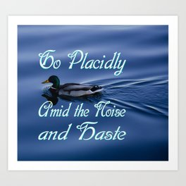 Go Placidly Amid the Noise and Haste-Duck Art Print