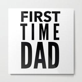 First Time Dad in Black Metal Print