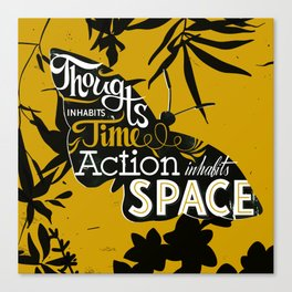 Thought inhabits time. Action inhabits space Canvas Print