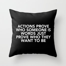 Actions Prove Who Someone Is Throw Pillow