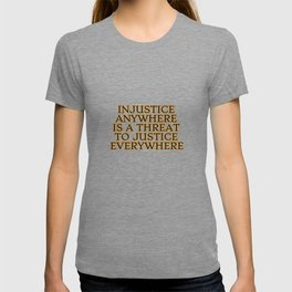 Injustice Anywhere Is A Threat To Justice Everywhere - social justice quotes T-shirt