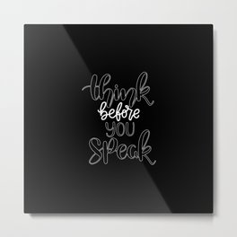 Think before everything, specially before you speak. Metal Print