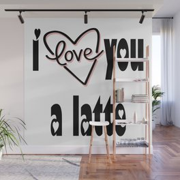 I Love You A Latte Wall Mural