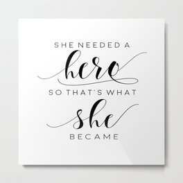 PRINTABLE Art, She Needed A Hero, Nursery Girls, Nursery Decor,Quote Prints,Girls Room Decor,Typogra Metal Print