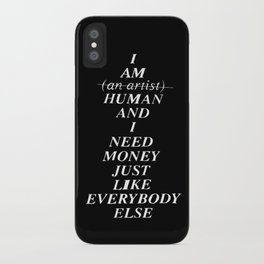 I AM HUMAN AND I NEED MONEY JUST LIKE EVERYBODY ELSE DOES iPhone Case