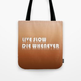 Live Slow, Die Whenever Typeography Tote Bag