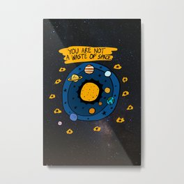 Not a Waste of Space Metal Print