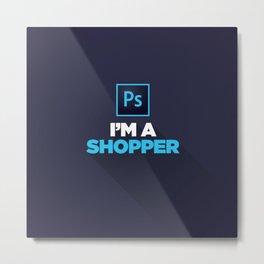 I'm a Shopper! Metal Print