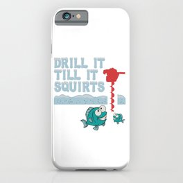 "Snowy Snow Ice Rink Fishing Shirt For Fishers ""Drill It Till It Squirts"" T-shirt Design Hook Lure iPhone Case"