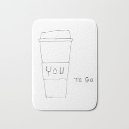 You To Go - Humor Quote Coffee Lover Illustration Bath Mat