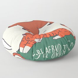 Dont be afraid to go on Floor Pillow