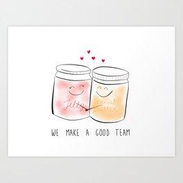 We make a good team PBJ Art Print