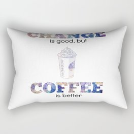 Change is Good But Coffee is Better Rectangular Pillow