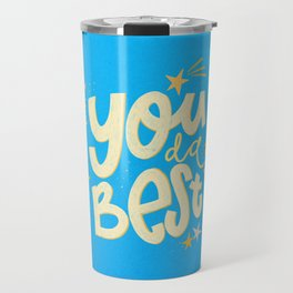 You da absolute best! Travel Mug