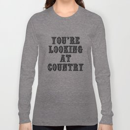 YOU'RE LOOKING AT COUNTRY Long Sleeve T-shirt