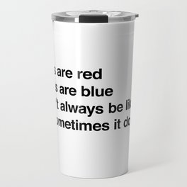 Roses are red Violets are blue It don't always be like that But sometimes it do Travel Mug