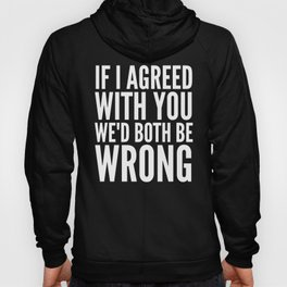 If I Agreed With You We'd Both Be Wrong (Black & White) Hoody