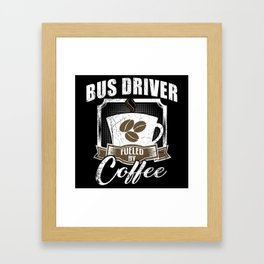 Bus Driver Fueled By Coffee Framed Art Print