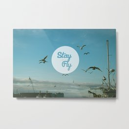 Stay Fly Metal Print