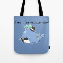 I am over-whale-med Tote Bag
