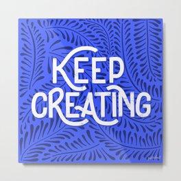 Keep Creating Metal Print
