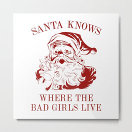 Santa Knows Where The Bad Girls Live Metal Print