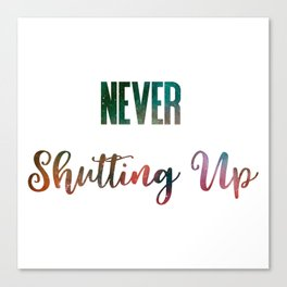 Never Shutting Up Canvas Print