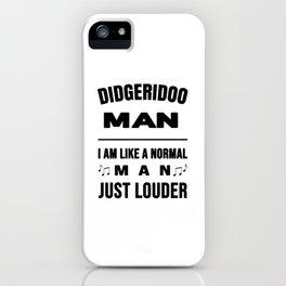 Didgeridoo Man Like A Normal Man Just Louder iPhone Case