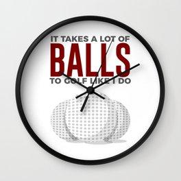 Takes Balls To Golf Like I Do Wall Clock