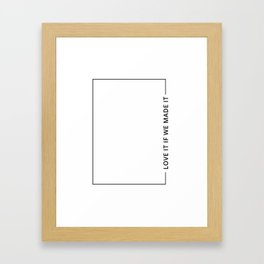love it if we made it Framed Art Print