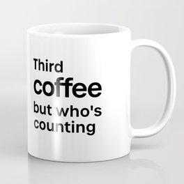 Third Coffee, but who's counting Coffee Mug