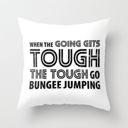 When the Going gets Tough The Tough go Bungee Jumping Throw Pillow