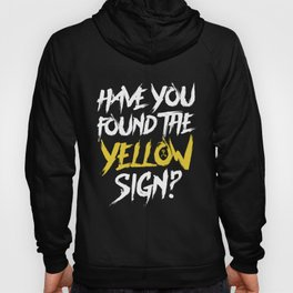 Have You Found The Yellow Sign Hoody