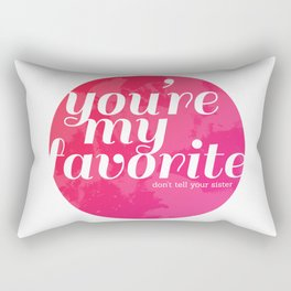 You're My Favorite (Don't Tell Your Sister) Rectangular Pillow