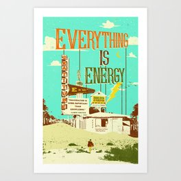EVERYTHING IS ENERGY Art Print