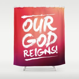 OUR GOD REIGNS! Shower Curtain