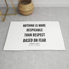 Albert Camus Quote Nothing is more despicable than respect based on fear Rug
