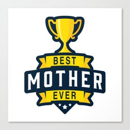 Best Mother Ever Canvas Print