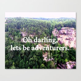 Oh darling, lets be adventurers Canvas Print