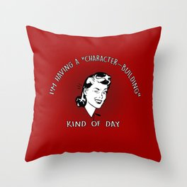CHARACTER-BUILDING KIND OF DAY Throw Pillow