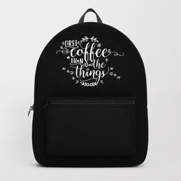First coffee then do the things. White text on Black. Backpack