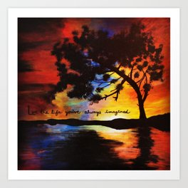 Live the Live You've Always Imagined Art Print