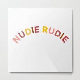 Nudie Rudie Metal Print