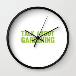 If You Want Me to Listen Talk About Gardening T-Shirt Wall Clock