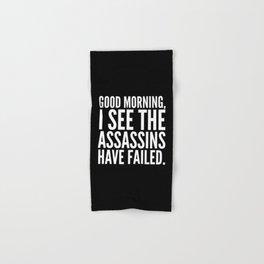 Good morning, I see the assassins have failed. (Black) Hand & Bath Towel