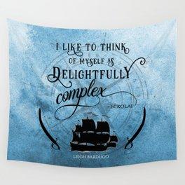 Delightfully complex quote - Nikolai Lantsov - Leigh Bardugo Wall Tapestry