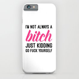 Not Always A Bitch Funny Quote iPhone Case