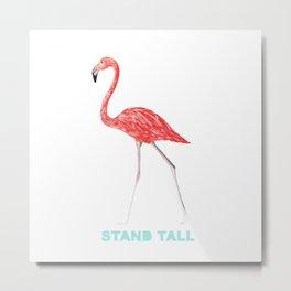 FLAMINGO STAND TALL Metal Print