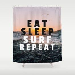 Eat Sleep Surf Repeat Shower Curtain
