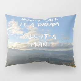 Don't call it a dream, call it a plan. Pillow Sham
